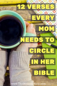 12 Bible scripture verses that every mom needs to circle in her Bible today.
