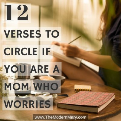 12 Encouraging Bible Verses for the Mom who Worries