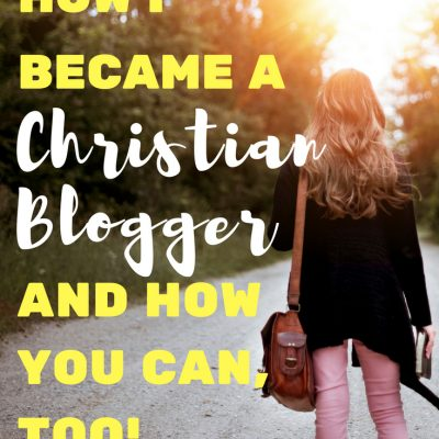How I Became a Christian Blogger and How You Can Too