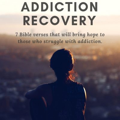 7 Bible Verses to Help Those in Recovery from Addiction