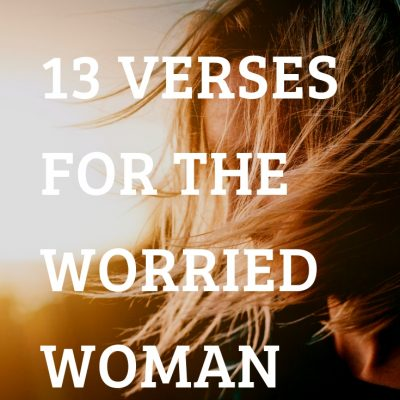 13 Verses for the Worried Woman